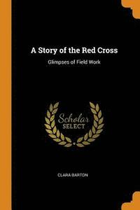 bokomslag A Story of the Red Cross