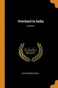 bokomslag Overland to India; Volume 2