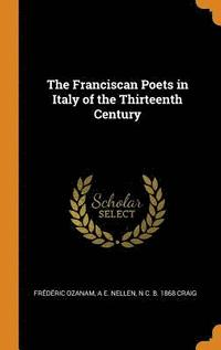 bokomslag The Franciscan Poets in Italy of the Thirteenth Century
