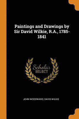 bokomslag Paintings and Drawings by Sir David Wilkie, R.A., 1785-1841