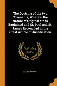 bokomslag Doctrine Of The Two Covenants, Wherein The Nature Of Original Sin Is Explained And St. Paul And St. James Reconciled In The Great Article Of Justification