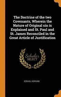 bokomslag The Doctrine of the Two Covenants, Wherein the Nature of Original Sin Is Explained and St. Paul and St. James Reconciled in the Great Article of Justification