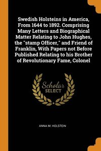 bokomslag Swedish Holsteins In America, From 1644 To 1892. Comprising Many Letters And Biographical Matter Relating To John Hughes, The 'stamp Officer,' And Friend Of Franklin, With Papers Not Before Published