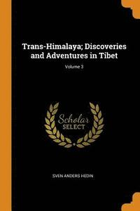 bokomslag Trans-Himalaya; Discoveries and Adventures in Tibet; Volume 3
