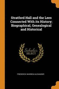 bokomslag Stratford Hall and the Lees Connected with Its History; Biographical, Genealogical and Historical