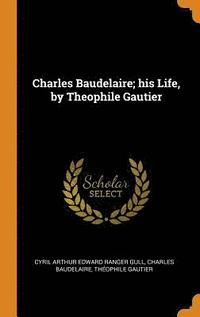 bokomslag Charles Baudelaire; His Life, by Theophile Gautier