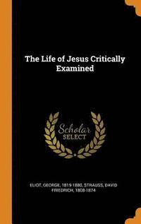 bokomslag The Life of Jesus Critically Examined