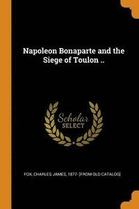 bokomslag Napoleon Bonaparte and the Siege of Toulon ..