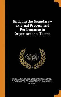 bokomslag Bridging the Boundary--External Process and Performance in Organizational Teams