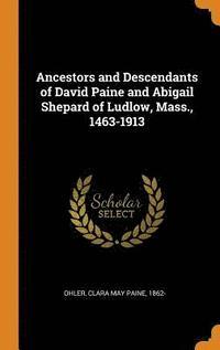 bokomslag Ancestors and Descendants of David Paine and Abigail Shepard of Ludlow, Mass., 1463-1913