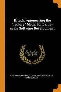 bokomslag Hitachi--Pioneering the Factory Model for Large-Scale Software Development