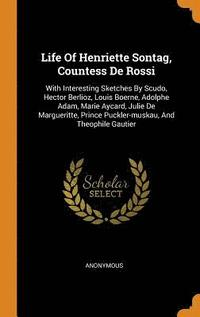 bokomslag Life of Henriette Sontag, Countess de Rossi