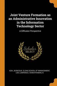 bokomslag Joint Venture Formation as an Administrative Innovation in the Information Technology Sector