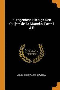 bokomslag El Ingenioso Hidalgo Don Quijote de La Mancha, Parts I &; II
