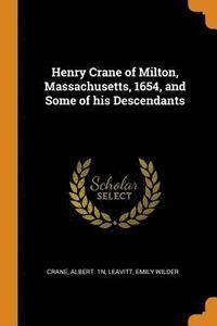 bokomslag Henry Crane of Milton, Massachusetts, 1654, and Some of his Descendants