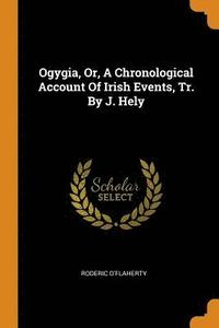 bokomslag Ogygia, Or, a Chronological Account of Irish Events, Tr. by J. Hely