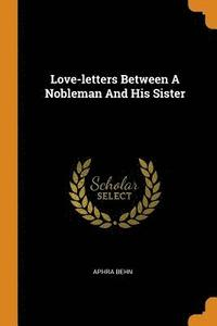 bokomslag Love-letters Between A Nobleman And His Sister