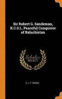 bokomslag Sir Robert G. Sandeman, K.C.S.I., Peaceful Conqueror of Baluchistan