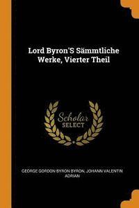 bokomslag Lord Byron's Sammtliche Werke, Vierter Theil