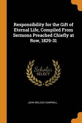 bokomslag Responsibility for the Gift of Eternal Life, Compiled from Sermons Preached Chiefly at Row, 1829-31