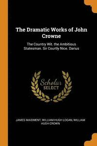 bokomslag The Dramatic Works of John Crowne