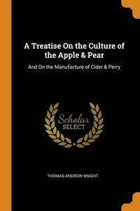 bokomslag Treatise On The Culture Of The Apple & Pear