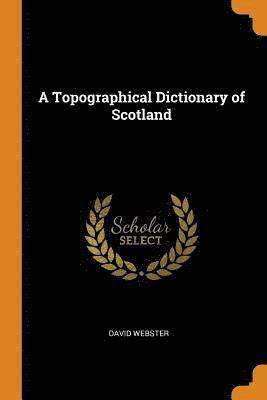 bokomslag A Topographical Dictionary of Scotland