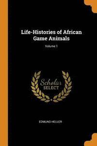 bokomslag Life-Histories of African Game Animals; Volume 1