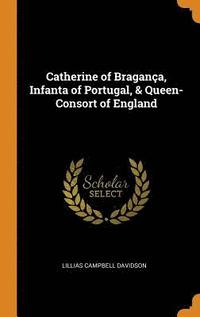 bokomslag Catherine of Bragan a, Infanta of Portugal, &; Queen-Consort of England