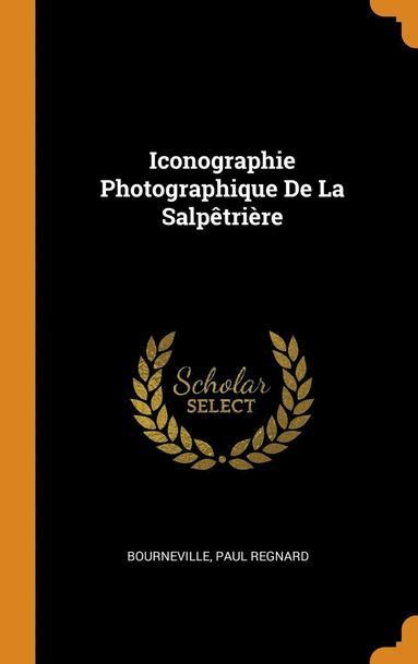 bokomslag Iconographie Photographique de la Salpetriere