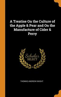 bokomslag A Treatise on the Culture of the Apple &; Pear and on the Manufacture of Cider &; Perry