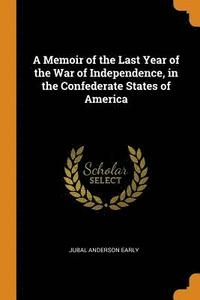 bokomslag A Memoir of the Last Year of the War of Independence, in the Confederate States of America