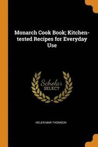bokomslag Monarch Cook Book; Kitchen-Tested Recipes for Everyday Use
