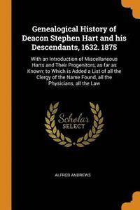 bokomslag Genealogical History of Deacon Stephen Hart and His Descendants, 1632. 1875