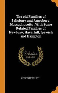 bokomslag The Old Families of Salisbury and Amesbury, Massachusetts; With Some Related Families of Newbury, Haverhill, Ipswich and Hampton