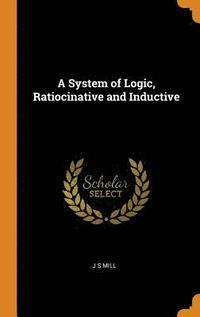 bokomslag A System of Logic, Ratiocinative and Inductive