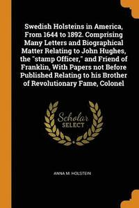bokomslag Swedish Holsteins in America, from 1644 to 1892. Comprising Many Letters and Biographical Matter Relating to John Hughes, the Stamp Officer, and Friend of Franklin, with Papers Not Before Published