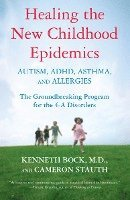 bokomslag Healing the New Childhood Epidemics: Autism, Adhd, Asthma, and Allergies: The Groundbreaking Program for the 4-A Disorders