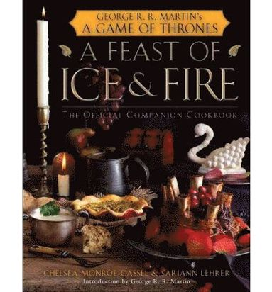 bokomslag Feast Of Ice And Fire: The Official Game Of Thrones Companion Cookbook