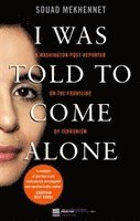 bokomslag I Was Told To Come Alone: My Journey Behind the Lines of Jihad