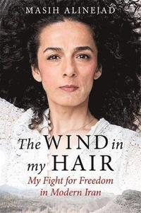 bokomslag The Wind in My Hair: My Fight for Freedom in Modern Iran