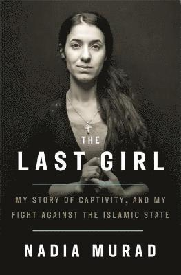 bokomslag The Last Girl: My Story of Captivity and My Fight Against the Islamic State