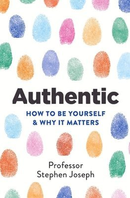 bokomslag Authentic: How to be yourself and why it matters
