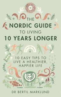 bokomslag The Nordic Guide to Living 10 Years Longer