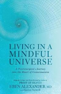 bokomslag Living in a Mindful Universe: A Neurosurgeon's Journey into the Heart of Consciousness