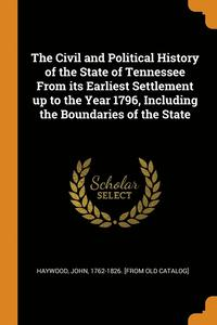bokomslag The Civil and Political History of the State of Tennessee from Its Earliest Settlement Up to the Year 1796, Including the Boundaries of the State