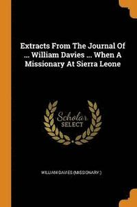 bokomslag Extracts from the Journal of ... William Davies ... When a Missionary at Sierra Leone