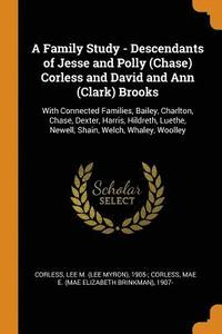 bokomslag A Family Study - Descendants of Jesse and Polly (Chase) Corless and David and Ann (Clark) Brooks