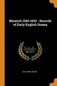 bokomslag Norwich 1540-1642 - Records of Early English Drama