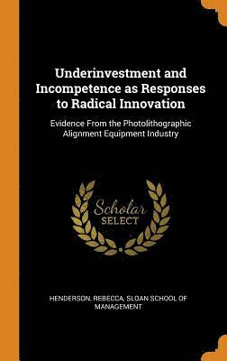 bokomslag Underinvestment and Incompetence as Responses to Radical Innovation